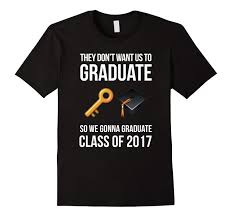 high school senior apparel senior shirts class of 2017 they don t want us to graduate