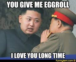 Me Love You Long Time Meme - you give me eggroll i love you long time meme factory funnyism