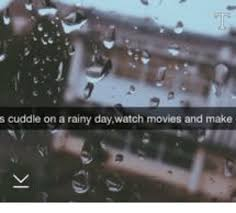 Rainy Day Meme - s cuddle on a rainy daywatch movies and make meme on sizzle