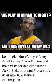 Funny Ifunny Memes - we play in miami tonight aint nobody eating my face brought by