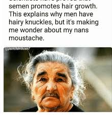 Hairy Men Meme - semen promotes hair growth this explains why men have hairy