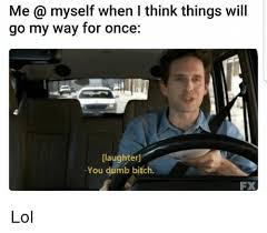 Funny Bitch Memes - 25 best memes about you dumb bitch you dumb bitch memes
