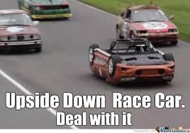 Race Car Meme - its an upside down race car by heavenlykings meme center