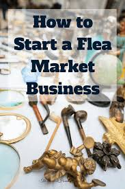 How To Start A Decorating Business From Home How To Start A Flea Market Business Met Business And Flea