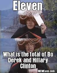 Derek Meme - if you add up bo derek and hillary clinton you get 11 memeasy