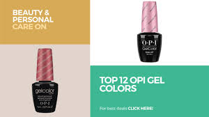 top 12 opi gel colors beauty u0026 personal care on amazon youtube