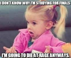 Studying For Finals Meme - i don t know why i m studying for finals on memegen