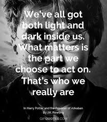 Quotes About Light And Dark We U0027ve All Got Both Light And Dark Inside Us What Matters Is The