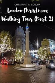 london christmas lights walking tour london christmas walking tour part 2 europe pinterest london