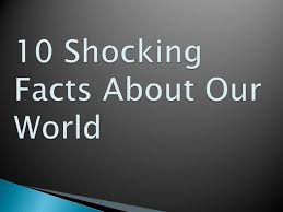 10 shocking facts about our world