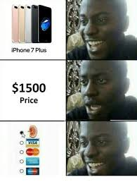 I Phone Meme - iphone 7 plus 1500 price o visa iphone meme on me me