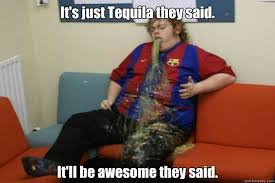 Funny Tequila Memes - tequila memes quickmeme