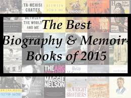 the best biography u0026 memoir books of 2015 a year end list