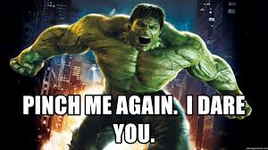 Hulk Smash Meme - pinch me again i dare you angry hulk smash meme generator