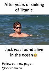 Titanic Meme - after years of sinking of titanic jack was found alive in the