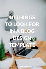 10 things to look for in a blog design template blogger
