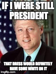 Bill Clinton Meme - bill clinton about the dress imgflip