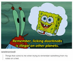 Spongebob Licking Meme - spongebob remember licking doorknobs is illegal on other planets