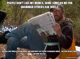 Hillbilly Memes - people don t like my memes some jump on me for grammar others ask