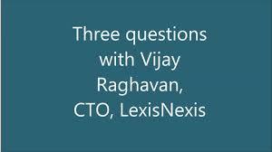 lexisnexis business search three questions vijay raghavan cto lexisnexis marketwatch