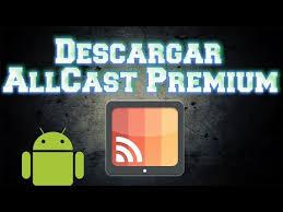 allcast premium apk descarga allcast premium apk