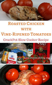 herb roasted chicken with summer tomatoes slow cooker recipe a