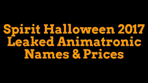 spencers and spirit halloween spirit halloween 2017 leaked animatronic names u0026 prices youtube
