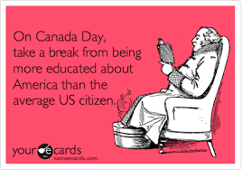 Canada Day Meme - on canada day take a break from being more educated about america