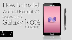 Install Android Nougat On Galaxy Note 8 0 Samsung Galaxy Note Gt N7000 How To Install Android Nougat 7 0
