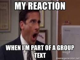Group Text Meme - my reaction when i m part of a group text michael scott no god