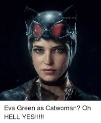 Hell Yes Meme - morphy me owapioi eva green as catwoman oh hell yes meme