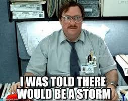 Storm Meme - i was told there would be a storm milton meme on memegen