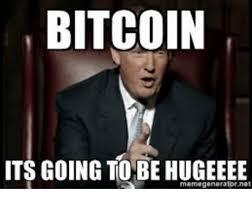 Bitcoin Meme - bitcoin its going to be hugeeee memegeneratornet bitcoin meme on me me
