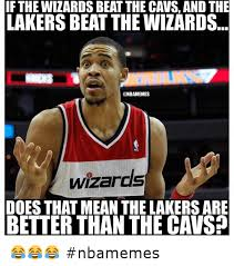 Nba Memes Funny - if the wizards beat the cavs and the lakers beat the wizards does