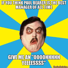 The Best Memes Of All Time - best memes of all time if you think paul bearer is the best