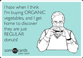 Organic Meme - i hate when i think i m buying organic vegetables and i get home to