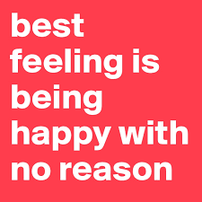 best feeling is being happy with no reason post by worldofquotes