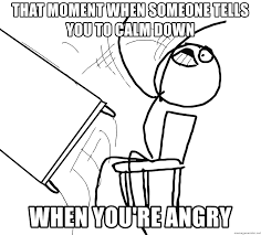 Angry Guy Meme - that moment when someone tells you to calm down when you re angry