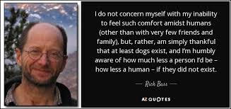 Friends Comfort Quotes Rick Bass Quote I Do Not Concern Myself With My Inability To Feel