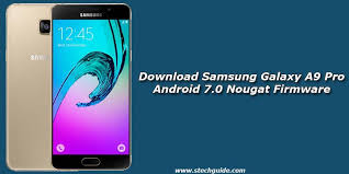 pro android samsung galaxy a9 pro android 7 0 nougat firmware