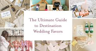 destination wedding favors the ultimate guide to destination wedding favors destination