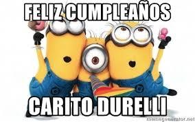 imagenes de feliz cumpleaños carito feliz cumpleaños carito durelli minions minions meme generator