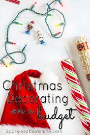 christmas decorating on a budget sparkles of sunshine it doesn t have to cost a fortune to decorate your home on a budget
