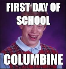 Make Bad Luck Brian Meme - first day of school columbine bad luck brian mad about memes