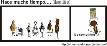 It S Something Meme - it s something asociaci祿n de fans de la guerra de las galaxias