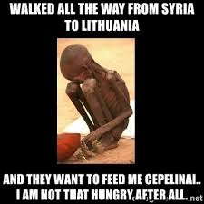 Starving Child Meme - walked all the way from syria to lithuania and they want to feed me