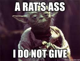Rats Ass Meme - a rat s ass i do not give yoda meme generator