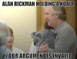 Meme Your Argument Is Invalid - alan rickman is holding a koala your argument is invalid dumpaday