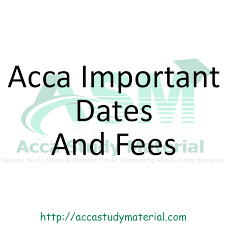 acca important dates and fees acca study material