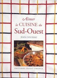 editions sud ouest cuisine livre aimer cuisine du sud ouest jean coussau éditions ouest